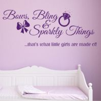 Bows, Bling & Sparkly Things, That's What Little Girls are Made of ~ Wall sticker / decals